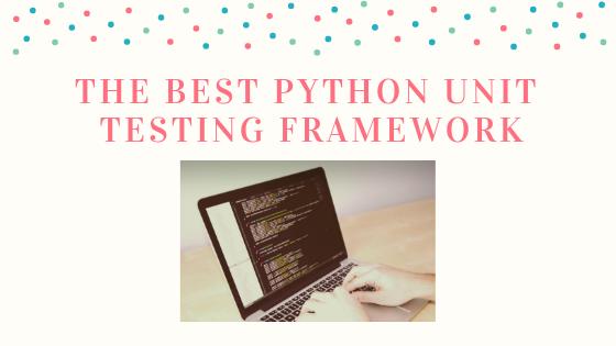 The Best Python Unit Testing Framework