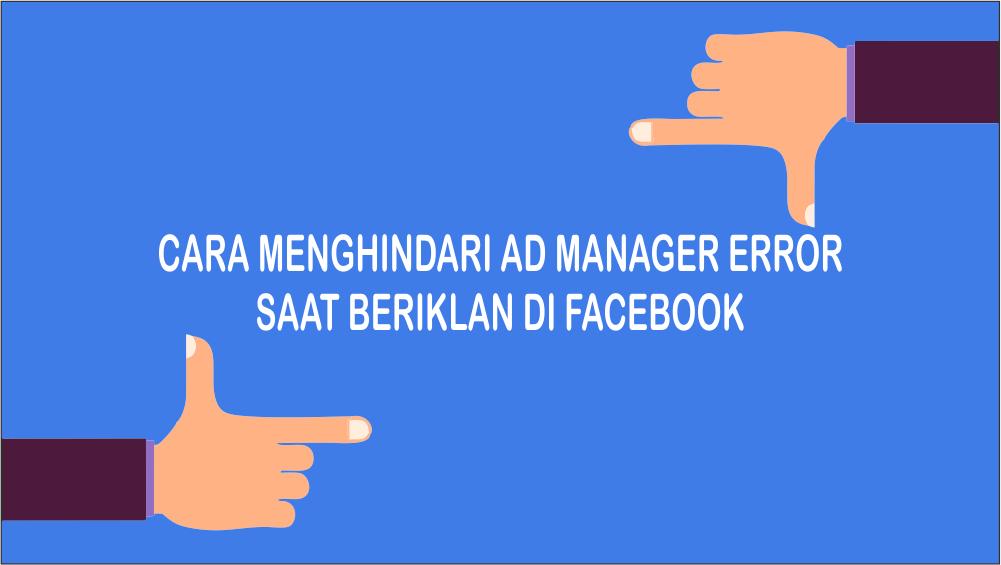 Cara Menghindari Ad Manager Error AME dalam Facebook ADS - Blogger Koplo