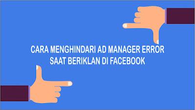 Cara Menghindari Ad Manager Error dalam Facebook ADS