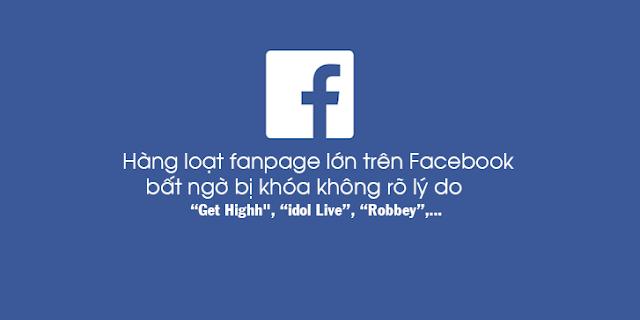 Hàng loạt các fanpage lớn trên Facebook bất ngờ bị khóa không rõ lý do