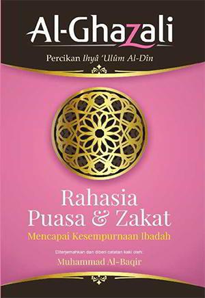Rahasia Puasa dan Zakat Percikan Ihya Ulum Al Rahasia Puasa dan Zakat Percikan Ihya Ulum Al-Din oleh Imam Al-Ghazali