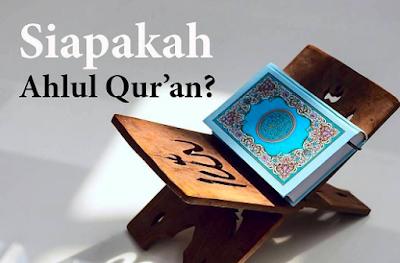 Siapakah Yang Dimaksud Dengan Ahlul Qur'an?