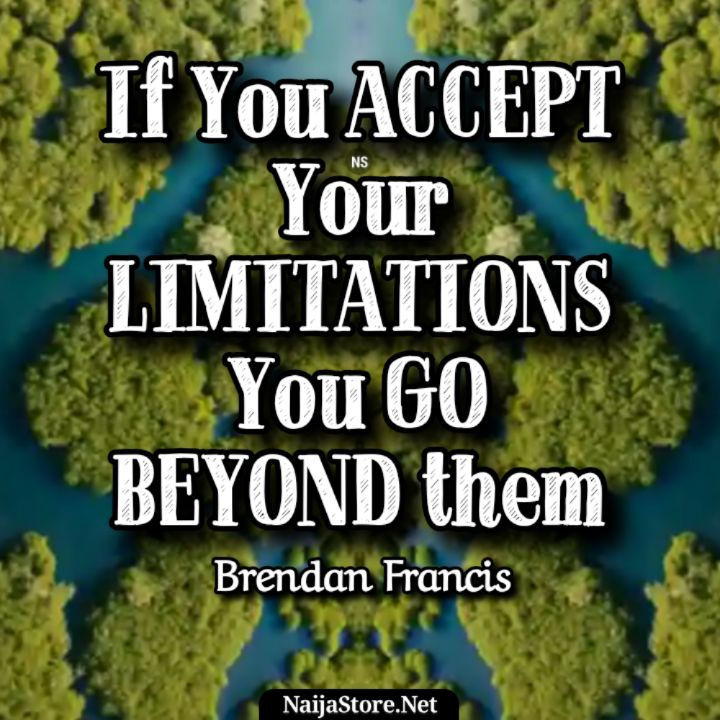 Brendan Francis' Quote: If you accept your limitations you go beyond them - Motivational Quotes