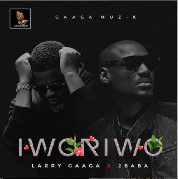 Larry Gaaga Feat. 2Baba - Iworiwo