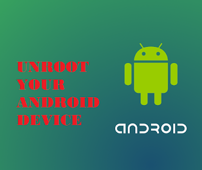 Unroot your Android Device in a single step!!