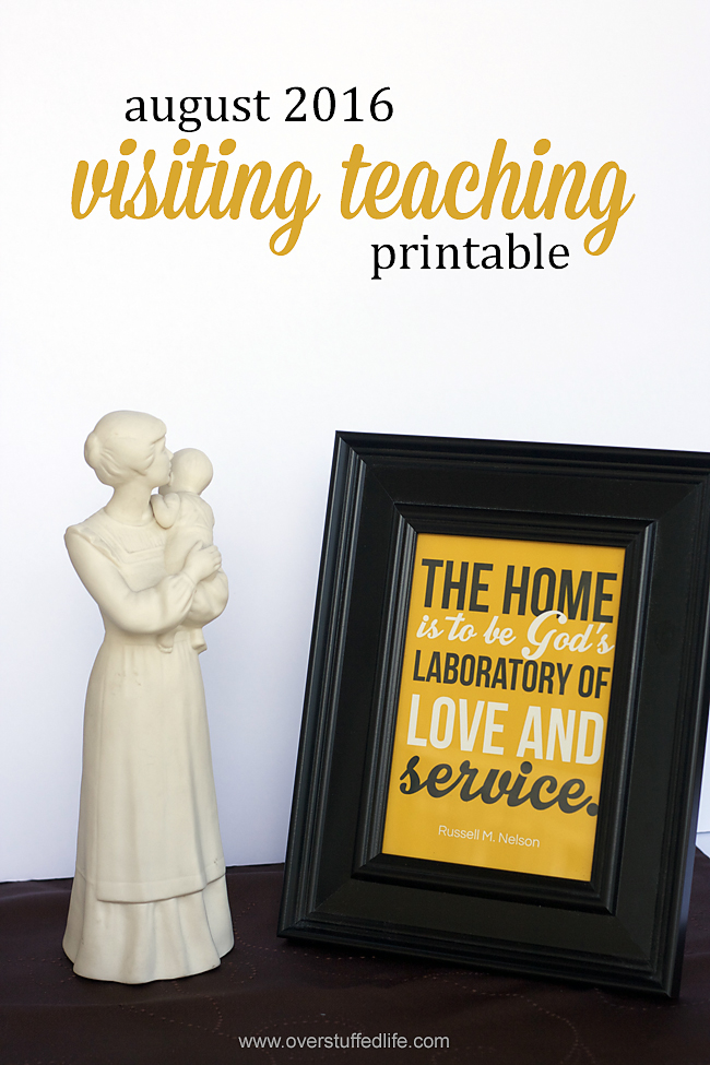 "August 2016 Visiting Teaching handout printable. ""The Home is to be a laboratory of love and service."" Elder Russell M. Nelson"
