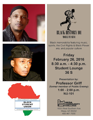 Event flier.  Black History 101 Mobile Museum.  Black memorabilia featuring music, sports, the Civil Rights and Black Power era and popular culture.  Friday, Feb. 26.  8:30 a.m. - 4:30 p.m.  at Mesa Community College Student Loung 36S.  Presenation by Professor Griff (former member of Public Enemy), 1-2 p.m.