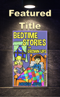 Featured Title, Bedtime Stories for Grown-Ups, Andrew Joyce, Guest Post, On My Kindle Book Reviews