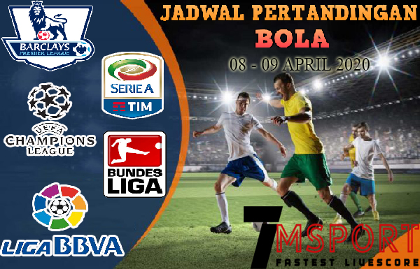 JADWAL PERTANDINGAN BOLA 08 APRIL – 09 APRIL 2020