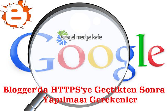 Blogger HTTPS'ye Geçtikten Sonra Yapılması Gerekenler