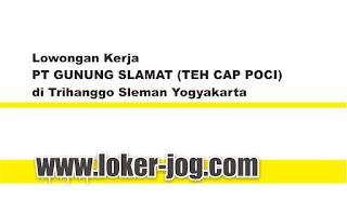 Lowongan Kerja PT GUNUNG SLAMAT (TEH CAP POCI) di Trihanggo Sleman Yogyakarta