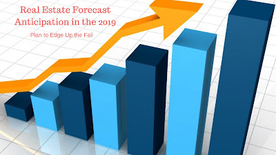 Real Estate Forecast Anticipation in the 2019 - Plan to Edge Up the Fall