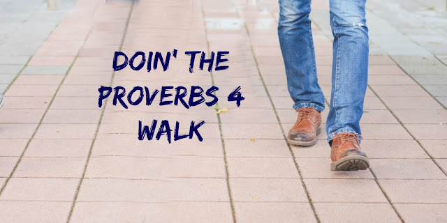 Doin' the Proverbs 4 Walk