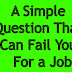 A Simple Question That Can Fail You For a Job