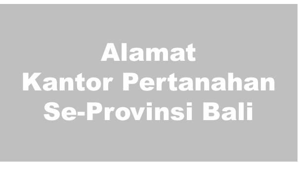 Alamat Kantor Pertanahan Kabupaten Dan Kota Se-Provinsi Bali