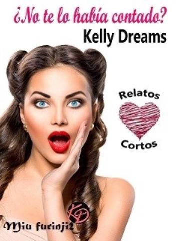 ¿No te lo había contado? - Kelly Dreams