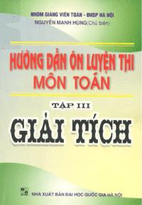 Hướng Dẫn Ôn Luyện Thi Môn Toán Tập 3: Giải Tích - Nguyễn Mạnh Hùng - Nguyễn Mạnh Hùng