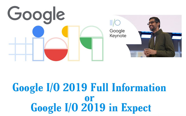 Google I/O 2019 Full Information or Google I/O 2019 in Expect