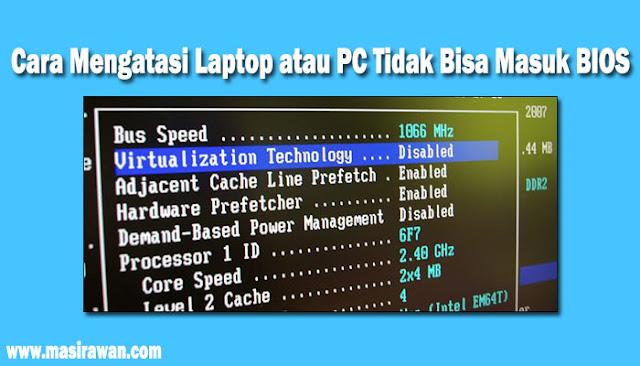 Cara Mengatasi Laptop atau PC Tidak Bisa Masuk Bios 100% Berhasil
