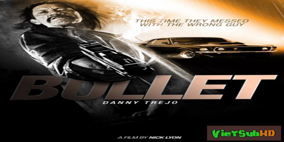 Phim Viên Đạn Lửa VietSub HD | Bullet 2014