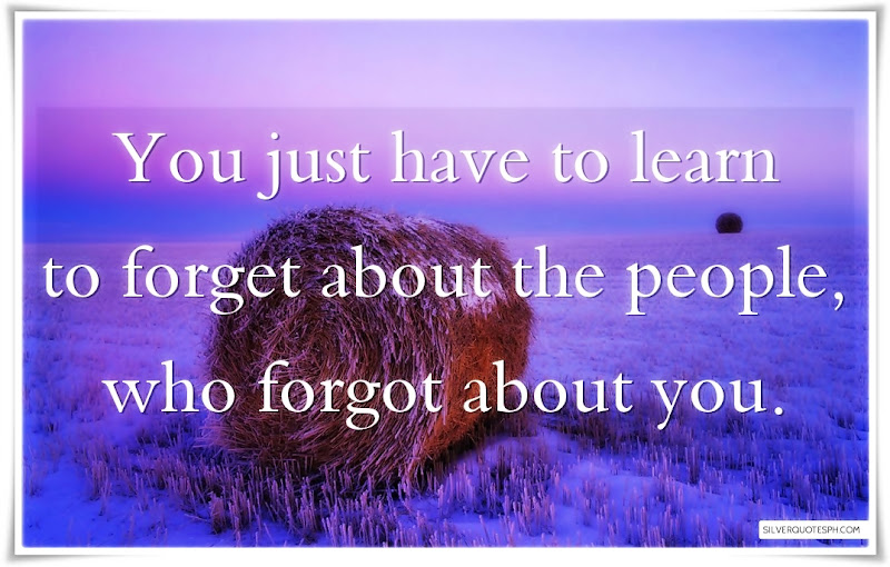 You Must Have To Learn To Forget About The People Who Forgot About You, Picture Quotes, Love Quotes, Sad Quotes, Sweet Quotes, Birthday Quotes, Friendship Quotes, Inspirational Quotes, Tagalog Quotes