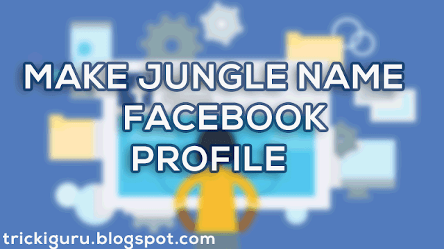 Facebook Jungle Name ID Trick