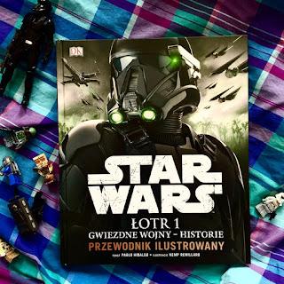 Star Wars. Łotr 1. Gwiezdne wojny – historie. Przewodnik ilustrowany