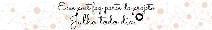 Projeto Julho Todo Dia blogueiras