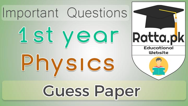 1st Year (11th class) Physics Guess Paper Solved 2021