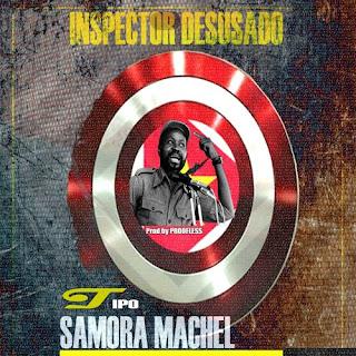 Inspector Desusado - Tipo Samora Machel | Hip-Hop