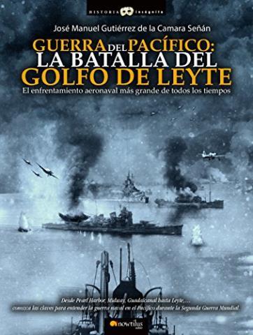 Guerra del Pacífico: La Batalla del Golfo de Leyte – José Manuel Gutiérrez de la Cámara Señán