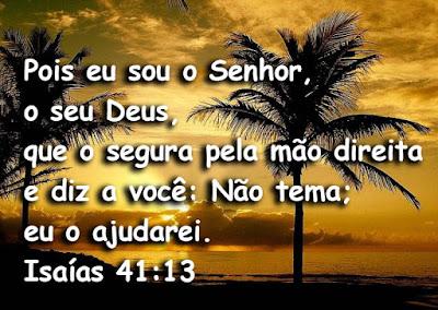 Pois eu sou o Senhor, o seu Deus, que o segura pela mão direita e diz a você: Não tema; eu o ajudarei.  Isaías 41:13