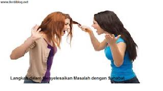 8 Langkah Tepat Yang perlu Dilakukan dalam Menyelesaikan Masalah dengan Sahabat