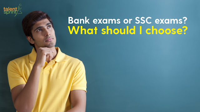 Bank exams or SSC exams? What should I choose?