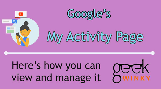 How To View and Manage Google's My Activity Page | Geek Winky