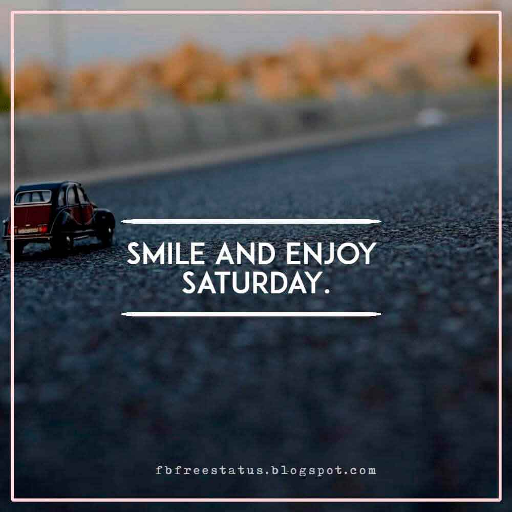 Smile and enjoy Saturday.