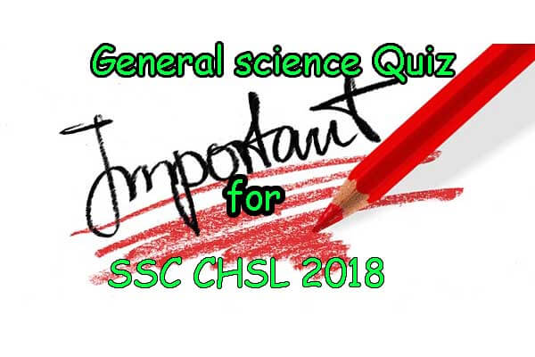 General science Quiz for SSC CHSL 2018