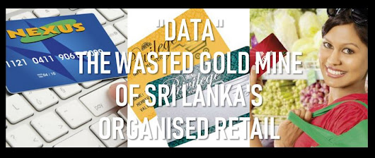 "DATA ANALYTICS : ""DATA"", The wasted goldmine of Sri Lanka's Organised Retail"