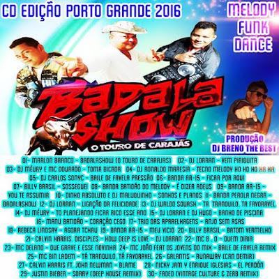 CD BADALA SHOW EDIÇÃO PORTO GRANDE / MELODY / FUNK / DANCE 21/04/2016