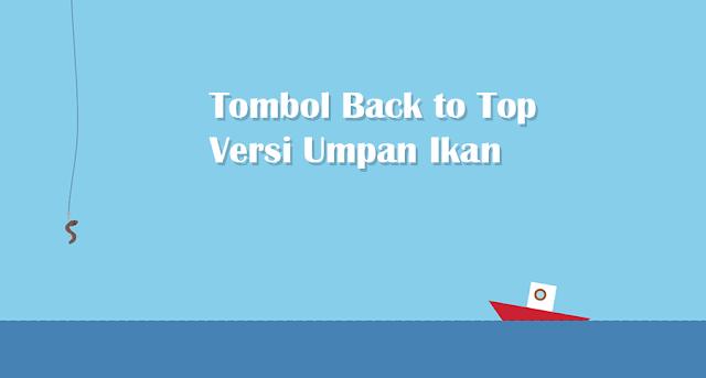 Tombol Back to Top Versi Umpan Ikan