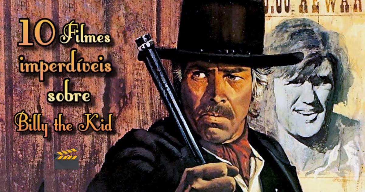 Tem Na Web - 10 FILMES IMPERDÍVEIS SOBRE BILLY THE KID