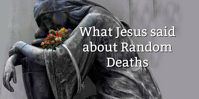 Jesus was asked about random deaths and He gave an interesting answer. This 1-minute devotion explains. #BibleLoveNotes #Bible #biblestudy