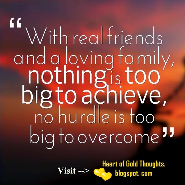 """""""With real friends and a loving family, nothing is too big to achieve, no hurdle is too big to overcome""""."""