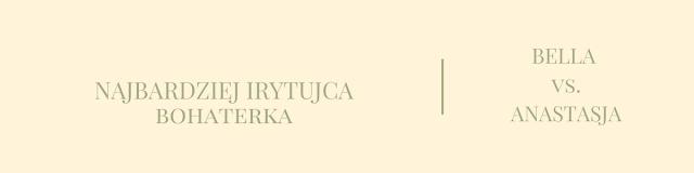 NAJBARDZIEJ IRYTUJĄCA BOHATERKA -  Bella kontra Anastasja