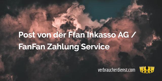 Titel: Post von der Ffan Inkasso AG / FanFan Zahlung Service