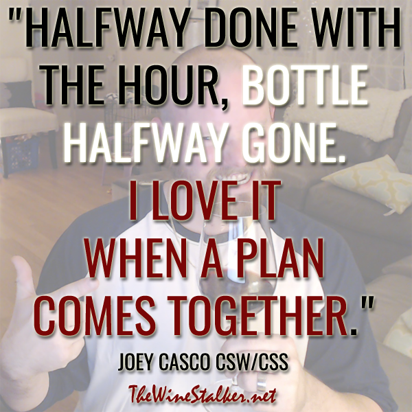 """Halfway done with the hour, bottle halfway gone. I love it when a plan comes together."" - Joey Casco CSW/CSS"