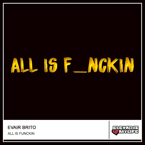 Evair Brito - All Is Funckin (Original Mix)