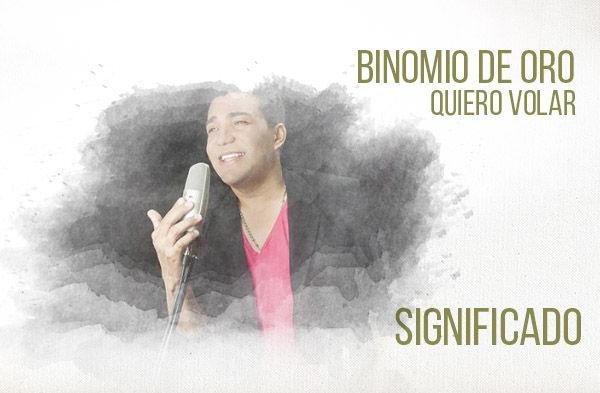 Quiero Volar significado de la canción Binomio De Oro Junior Santiago.