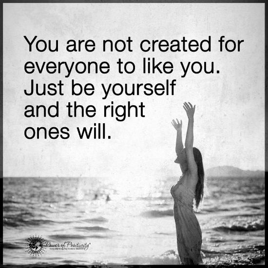You Are Not Created For Everyone To Like You Just Be Yourself And
