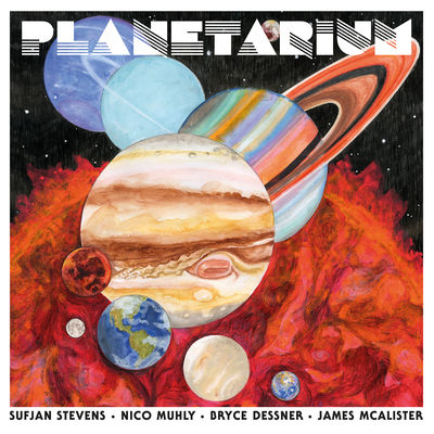 Sufjan Stevens, Bryce Dessner, Nico Muhly & James McAlister - Planetarium - Album Download, Itunes Cover, Official Cover, Album CD Cover Art, Tracklist